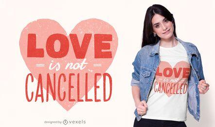 El amor no se cancela diseño de camiseta.