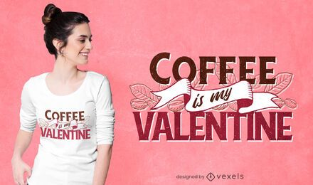 Coffee is my valentine t-shirt design