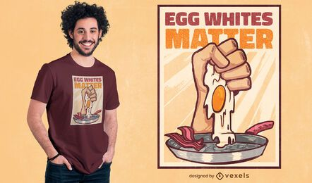Egg whites matter t-shirt design