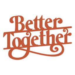 Better together lettering