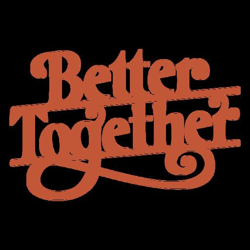 Better together lettering
