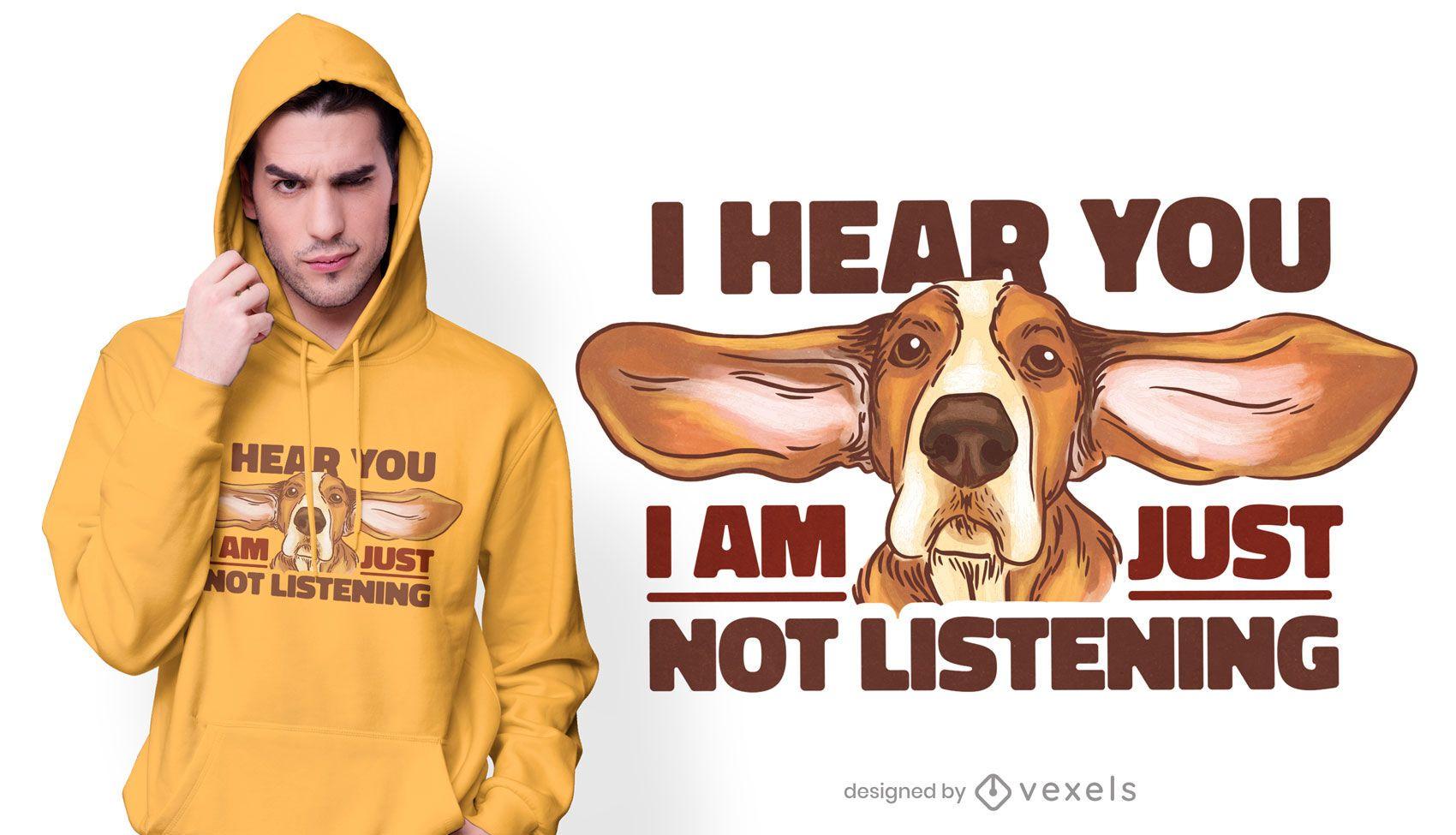 Simplemente no escucha el diseño de la camiseta.