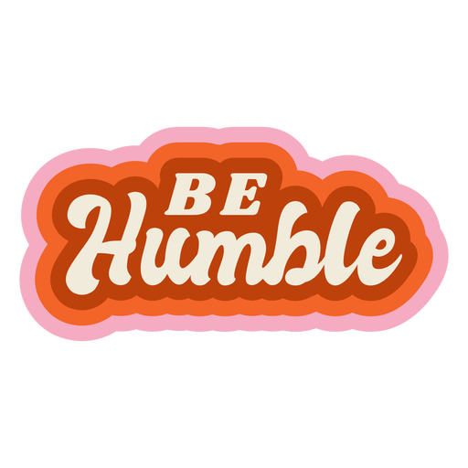 Be humble lettering vintage Transparent PNG