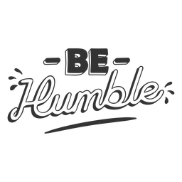 Be humble black and white quote