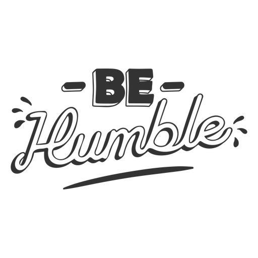 Be humble black and white quote Transparent PNG
