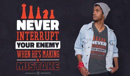 Nunca interrumpas el diseño de la camiseta del enemigo