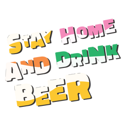 Quédate en casa bebe cerveza letras coloridas