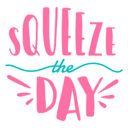 Squeeze the day lettering
