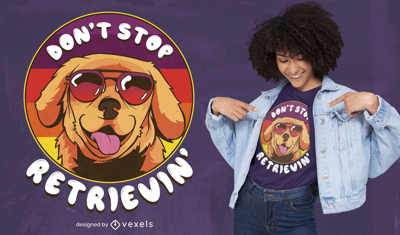 Hören Sie nicht auf, T-Shirt-Design abzurufen
