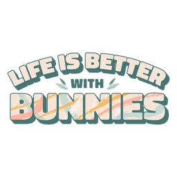 Life better with bunnies lettering