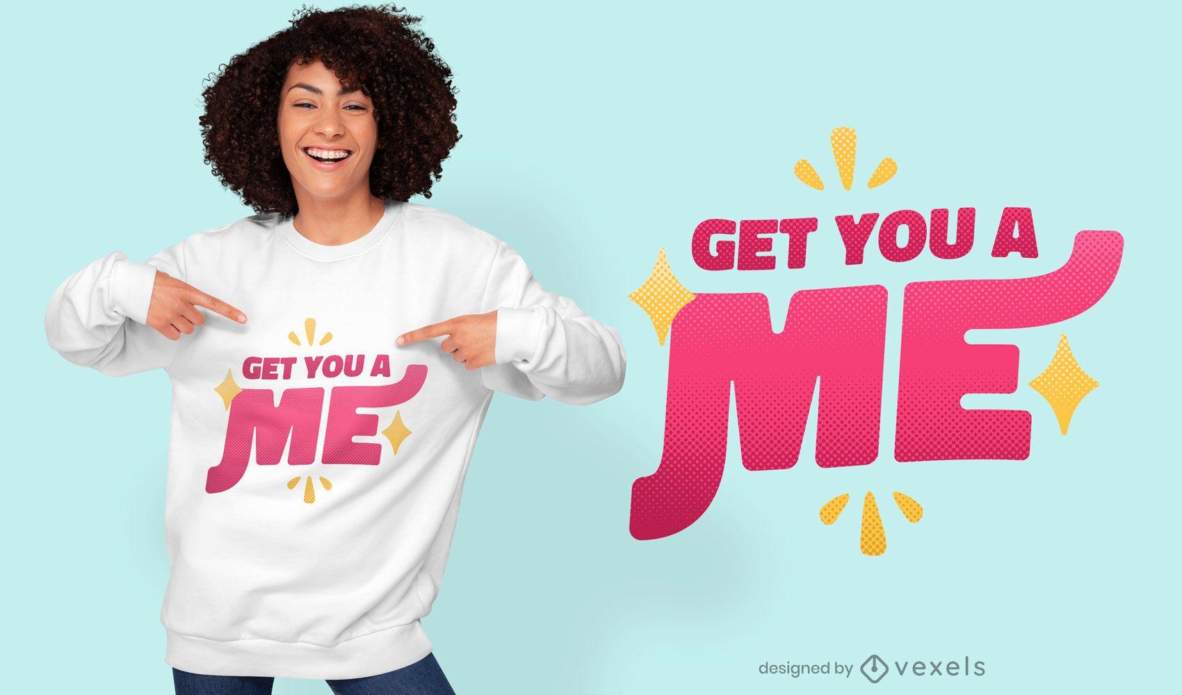 Get you a me t-shirt design