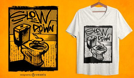 Slow down toilet t-shirt design