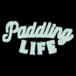 Paddling life lettering