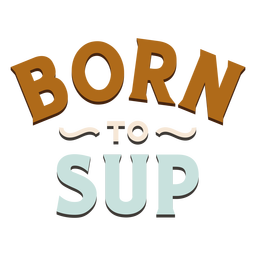 Born to sup lettering