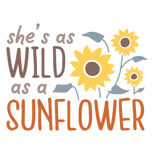 She's wild as a sunflower quote Transparent PNG