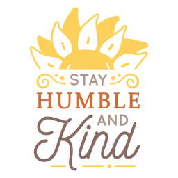 Stay humble and kind badge
