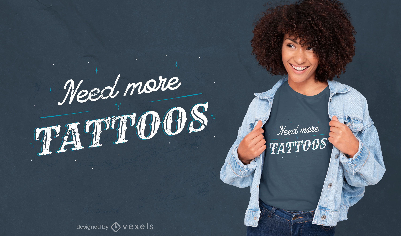 Need more tattoos t-shirt design