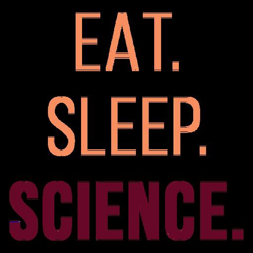 Eat sleep science quote