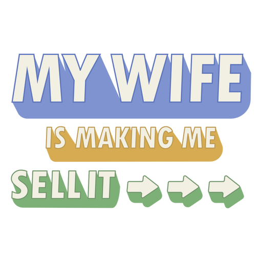 My wife is making me sell it badge