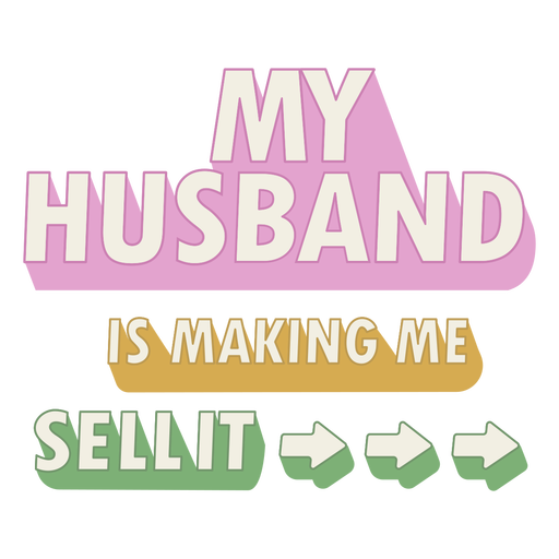 My husband is making me sell it badge
