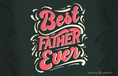 Best father ever Father's Day lettering