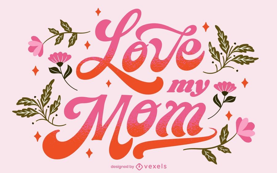 Love my mom Mother's Day lettering