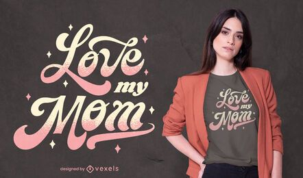 Love my mom quote t-shirt design