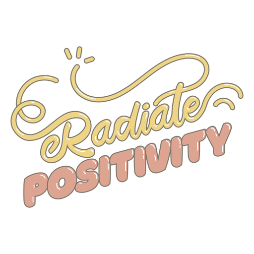 Radiate positivity glossy lettering
