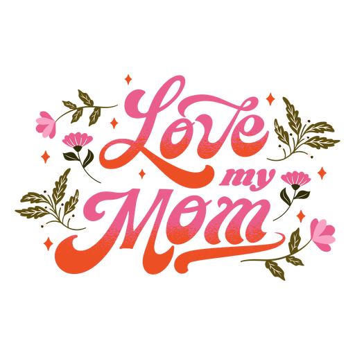 Love my mom lettering quote