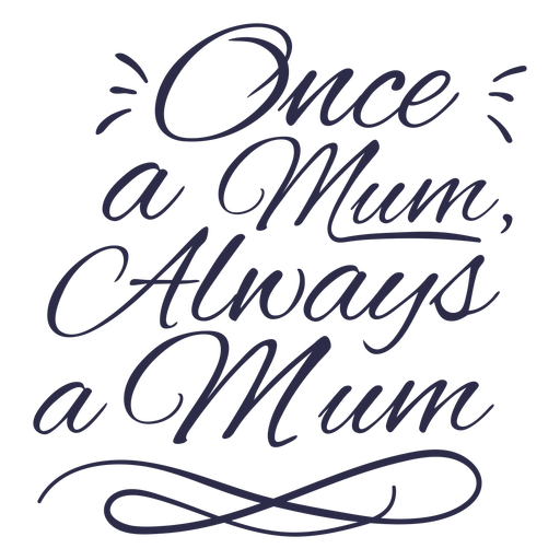 Once a mum quote stroke