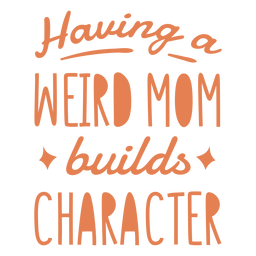 A weird mom builds character quote filled stroke