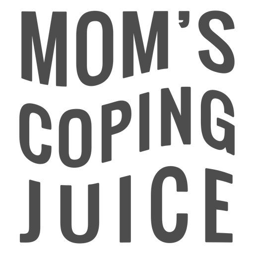 Mom's coping juice quote flat