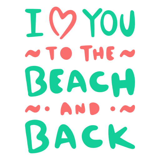 Love you to the beach and back quote flat