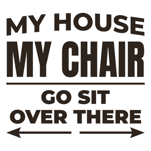 My house my chair quote flat