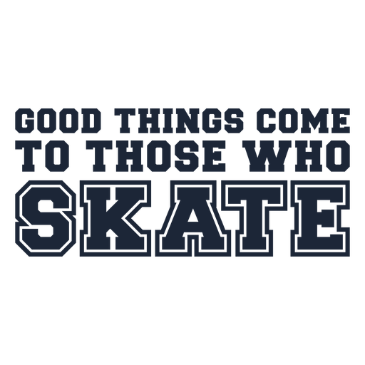 Good things come to those who skate quote cut out
