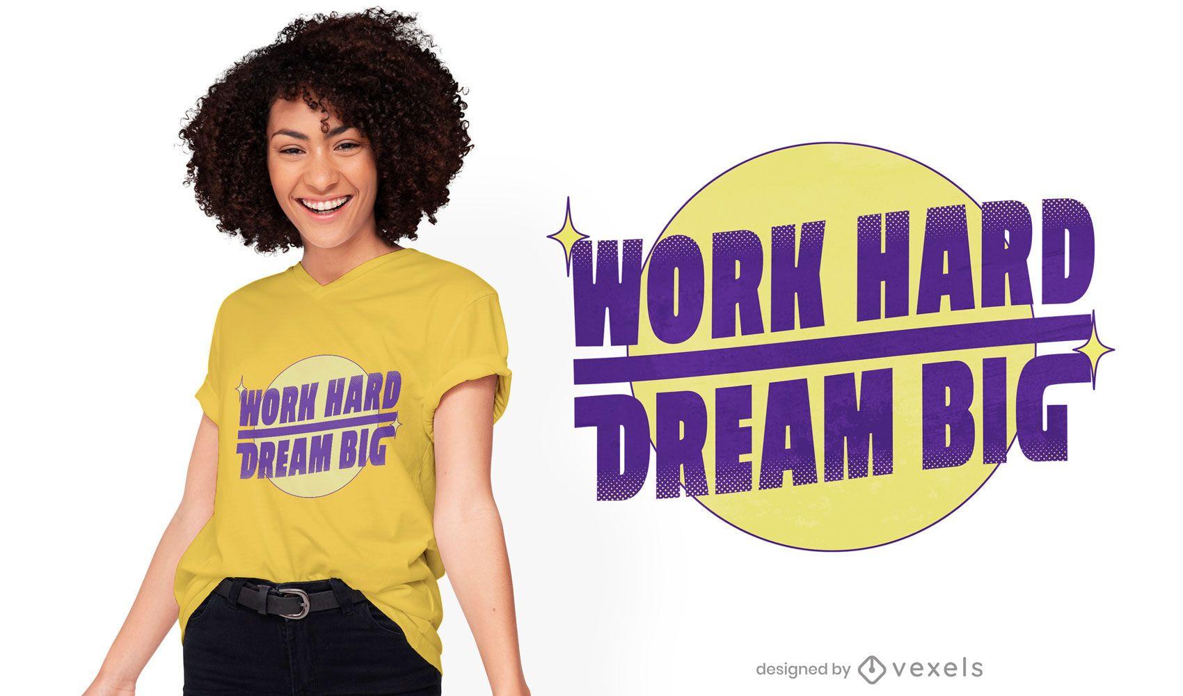 Trabalhe duro sonhe com design de camisetas grandes