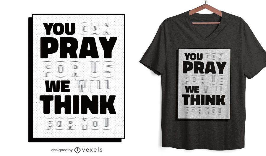 You pray we think quote t-shirt design