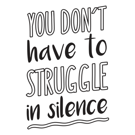 You don't have to struggle in silence quote filled stroke