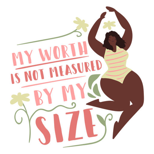 My worth is not measured by mi size badge