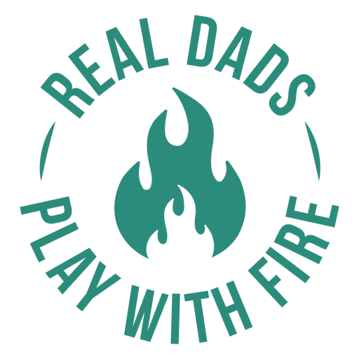 Real dads play with fire qute cut out
