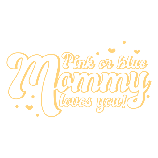 Pink or blue mommy loves you quote stroke