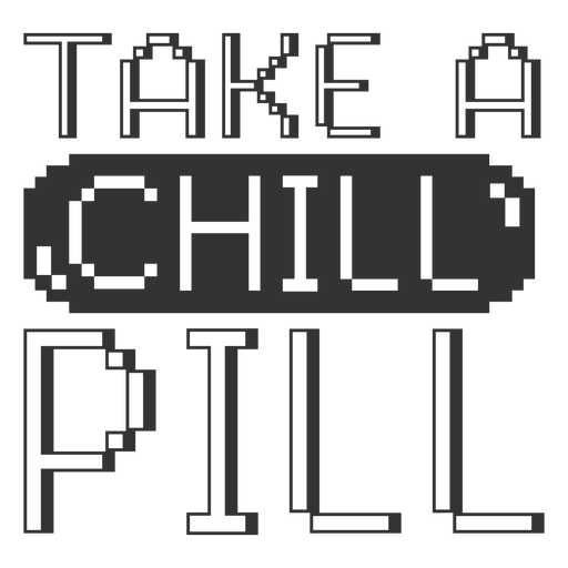 Take a chill pill badge