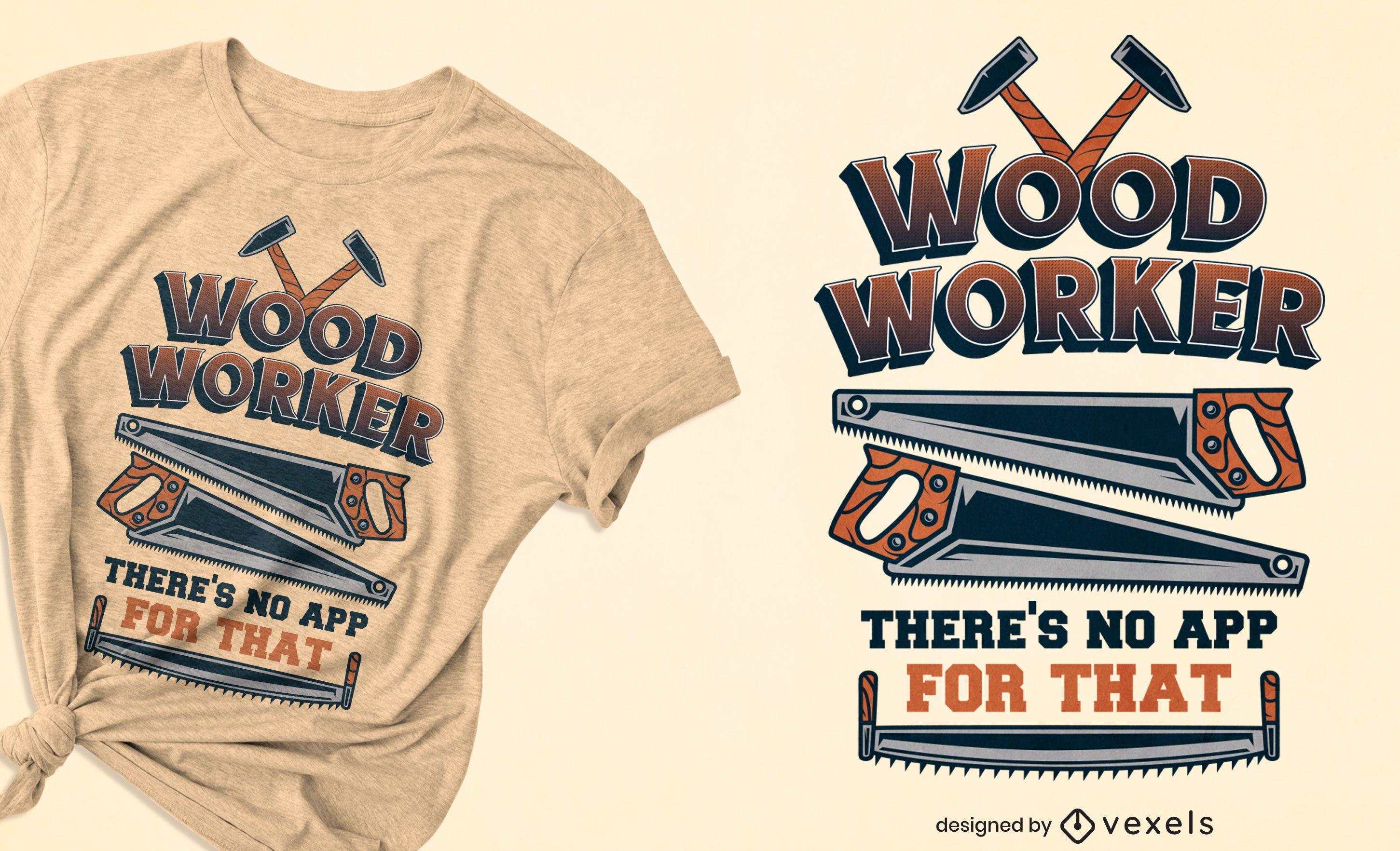 Diseño de camiseta con cita de trabajador de madera.