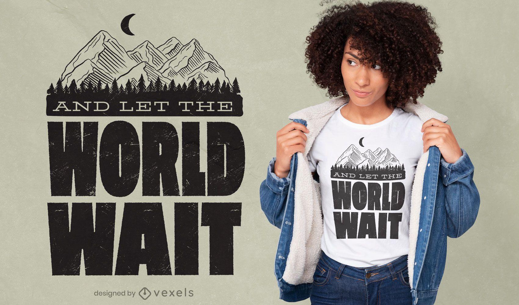 O mundo aguarda o design da camiseta da montanha