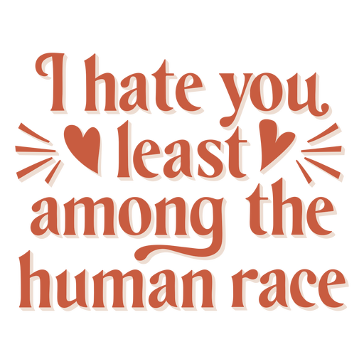 I hate you least among the human race badge