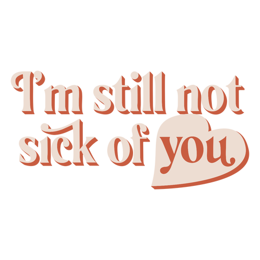 Funny sick of you love quote semi flat