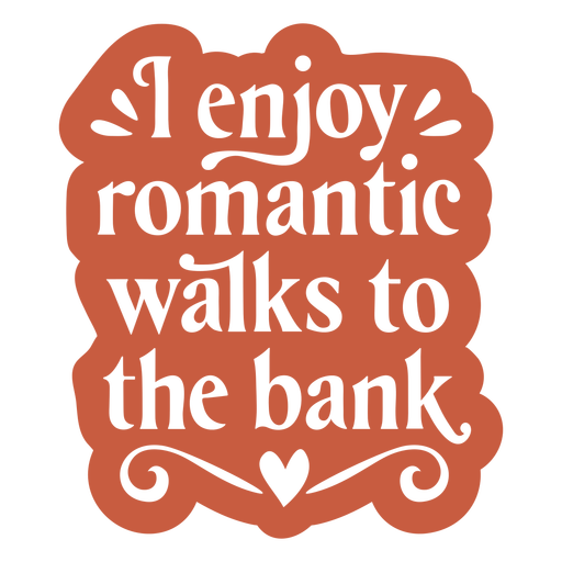Romantic bank walks funny love quote cut out