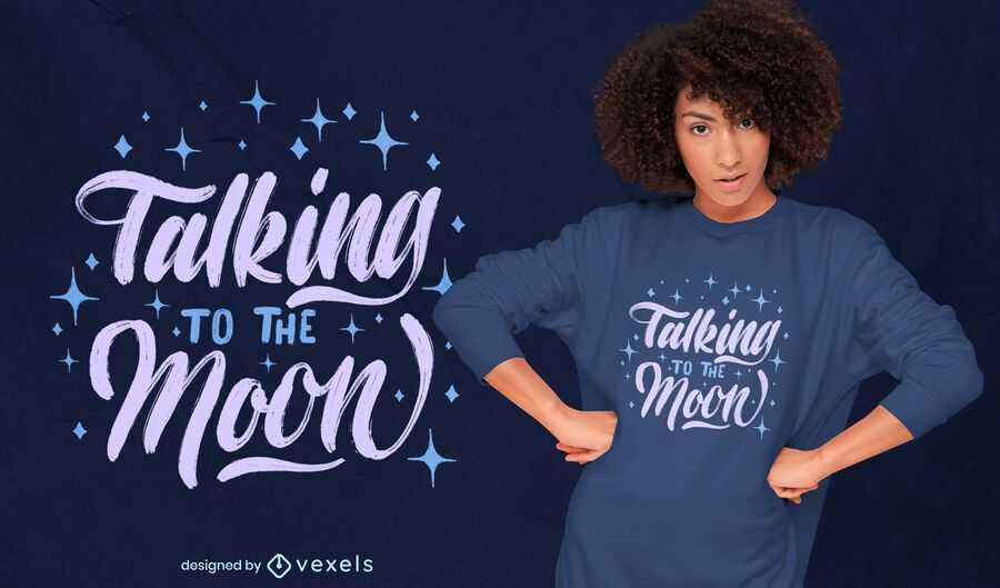 Talking to the moon quote t-shirt design