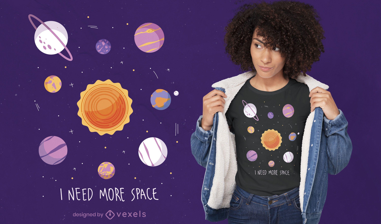 Brauchen Sie mehr Platz-Zitat-T-Shirt-Design