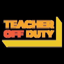 Teacher off duty quote flat